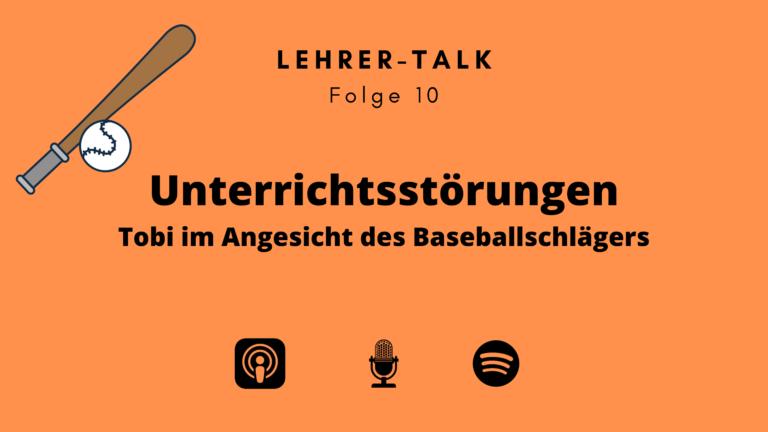 #10 Unterrichtsstörungen – Tobi im Angesicht des Baseballschlägers