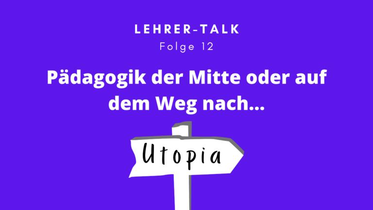 #12 Pädagogik der Mitte oder auf dem Weg nach Utopia?